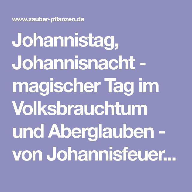Johannistag, Johannisnacht - magischer Tag im Volksbrauchtum und Aberglauben - von Johannisfeuer, Johannisbrot Johanniswürmchen, Spargelsilvester und mehr