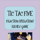 Tic-Tac-Five:  A combination of Tic-Tac-Toe and Connect 4 review game.  Students form 2 teams and review operations with fractions (adding, subtrac...
