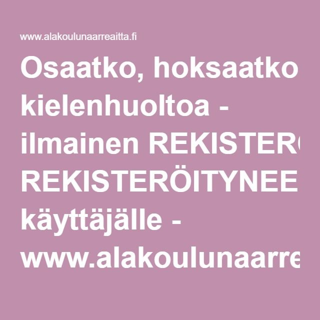 Osaatko, hoksaatko kielenhuoltoa - ilmainen REKISTERÖITYNEELLE käyttäjälle - www.alakoulunaarreaitta.fi.