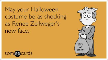 Free, Halloween Ecard: May your Halloween costume be as shocking as Renee Zellweger's new face.