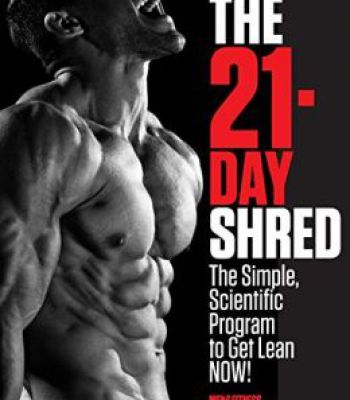 The 21-Day Shred: The Simple Scientific Program To Get Lean Now! PDF