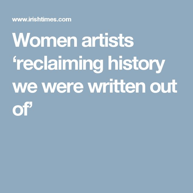 Women artists 'reclaiming history we were written out of'