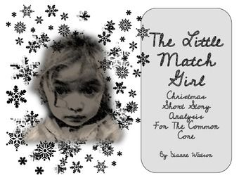 The Little Match Girl is a classic story by Hans Christian Anderson. This analysis applies the common core standards for literature. The goal of the study is to challenge students with critical thinking questions directly connected to the text. -Grades 4-8-- 23 pages $