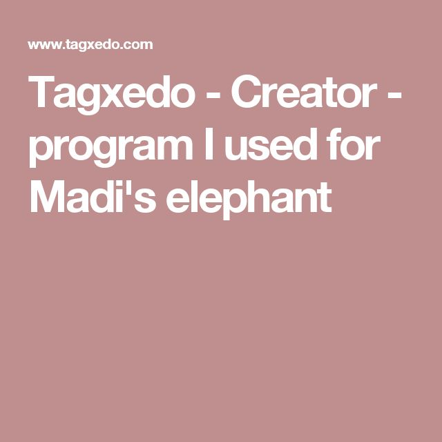 Tagxedo - Creator - program I used for Madi's elephant