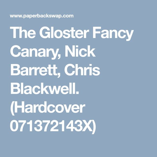 The Gloster Fancy Canary, Nick Barrett, Chris Blackwell. (Hardcover 071372143X)