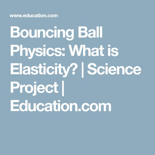 Bouncing Ball Physics: What is Elasticity? | Science Project | Education.com