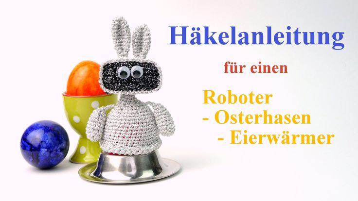 Häkelanleitung Eierwärmer - ein ROBOTER - OSTERHASEN - EIERWÄRMER Amigurumi