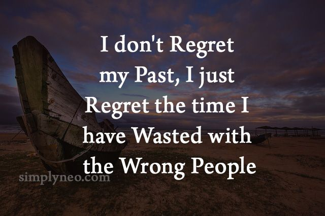 I Don T Regret My Past I Just Regret The Time I Ve Wasted My Past Quotes Quotes About Moving On In Life Regret Quotes