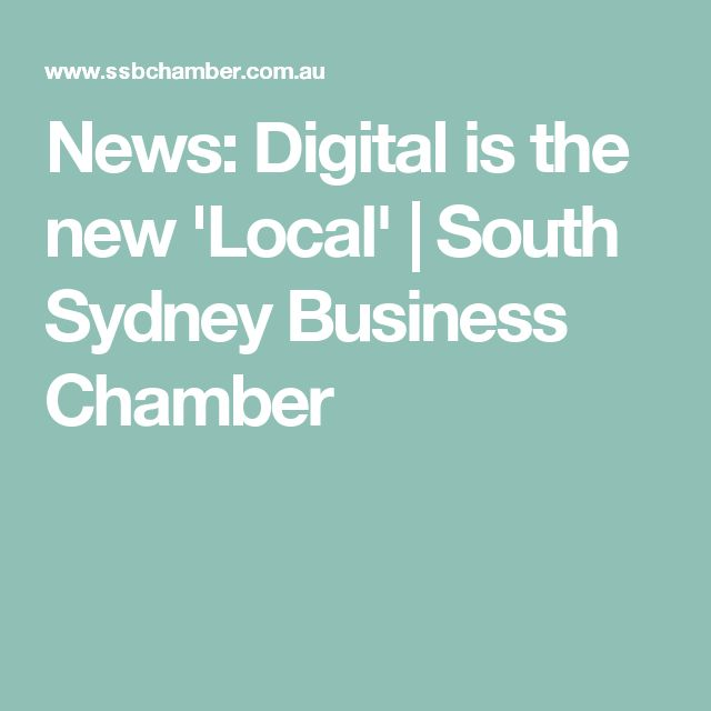 News: Digital is the new 'Local' | South Sydney Business Chamber