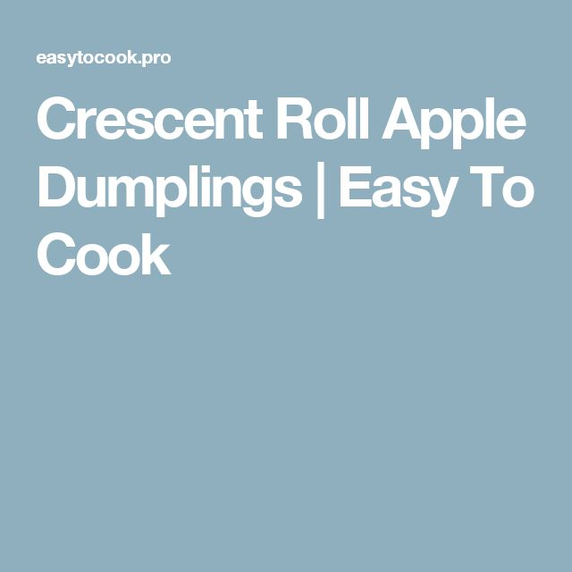 Crescent Roll Apple Dumplings | Easy To Cook
