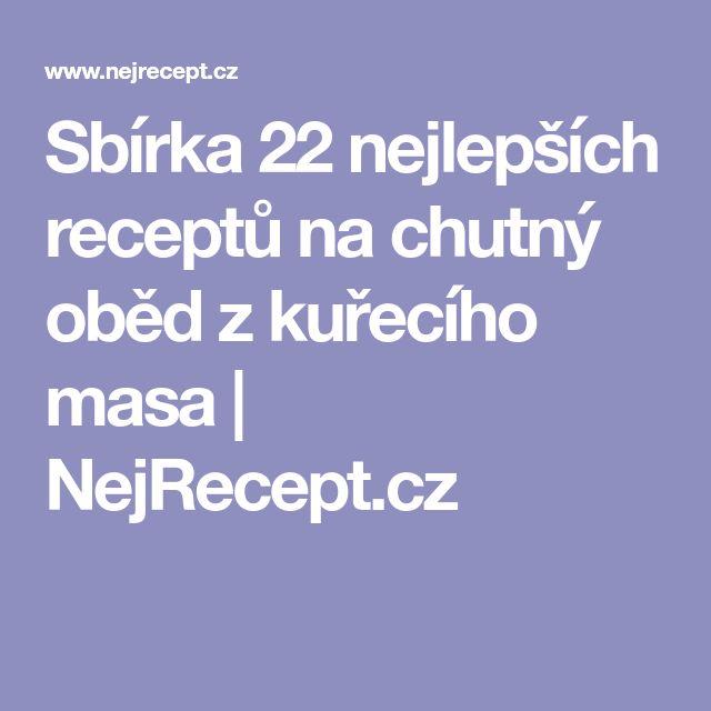 Sbírka 22 nejlepších receptů na chutný oběd z kuřecího masa | NejRecept.cz