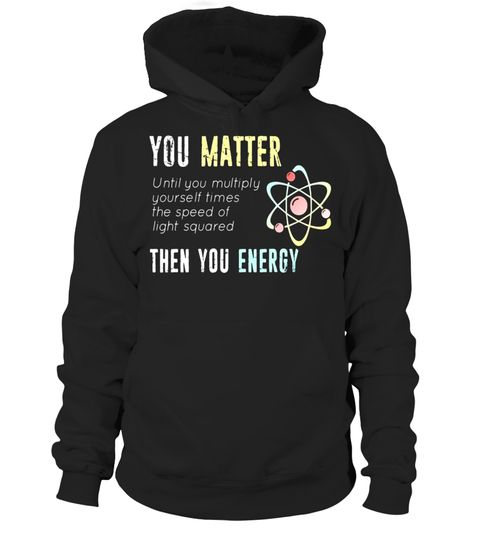 """# You Matter Then You Energy Physics Science T Shirt .  Special Offer, not available in shops      Comes in a variety of styles and colours      Buy yours now before it is too late!      Secured payment via Visa / Mastercard / Amex / PayPal      How to place an order            Choose the model from the drop-down menu      Click on """"Buy it now""""      Choose the size and the quantity      Add your delivery address and bank details      And that's it!      Tags: You Matter Then You Energy…"""