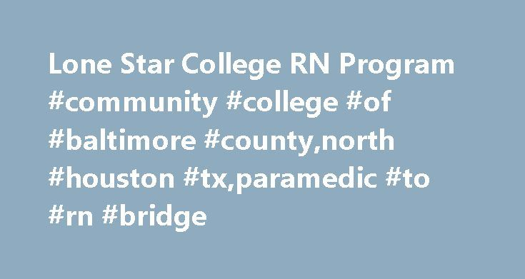 Lone Star College RN Program #community #college #of #baltimore #county,north #houston #tx,paramedic #to #rn #bridge http://pakistan.nef2.com/lone-star-college-rn-program-community-college-of-baltimore-countynorth-houston-txparamedic-to-rn-bridge/  # Lone Star College RN Program Graduation Rates In Texas Nursing Programs Summary Of Request Program in San Antonio, for the state s initial RN licensure programs each year. The THECB utilizes individual student information to LoneStarCollege…