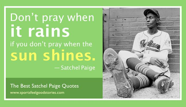 Satchel Paige quotes, sayings and insights. One of baseball's best pitchers had a certain style.