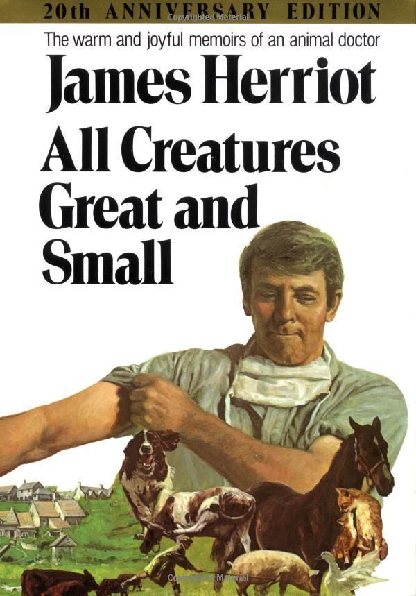 All Creatures Great and Small - James Herriot, more soul in one book than one would think possible.
