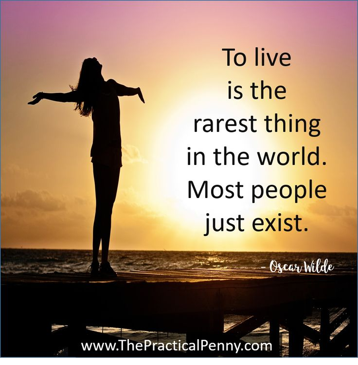 Take control of your financial life. Move past just existing for the next paycheck and spend your time doing things you love. | The Practical Penny | To live is the rarest thing in the world. Most people just exist. Oscar Wilde Quote