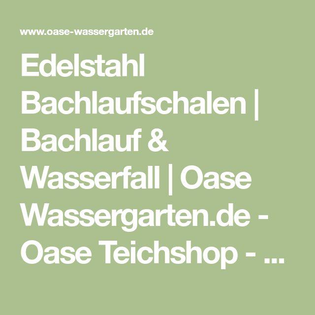 Edelstahl Bachlaufschalen   Bachlauf & Wasserfall   Oase Wassergarten.de - Oase Teichshop - Bachlauf, Teichtechnik - Oase Ersatzteile