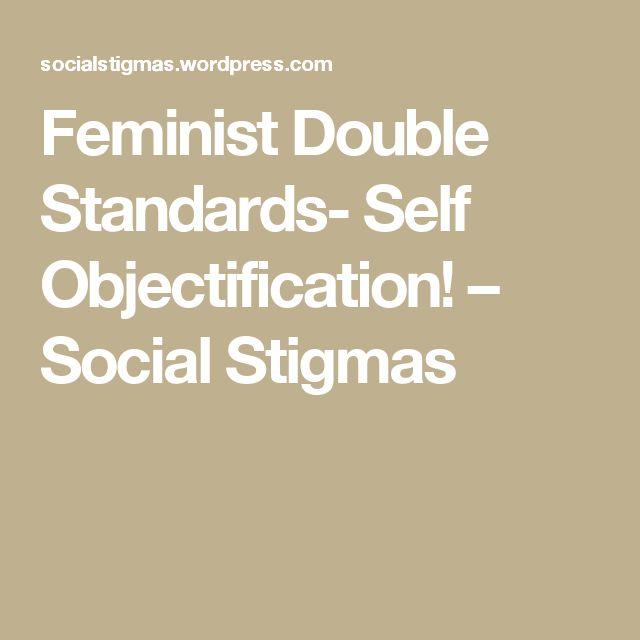 Feminist Double Standards- Self Objectification! – Social Stigmas
