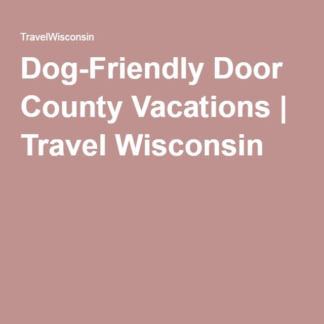 Dog Friendly Door County Vacations Best 10 Hotels Ideas On Pinterest Wi