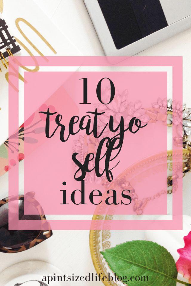 10 ideas to treat yo self with
