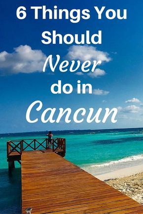 Six+Things+You+Should+Never+do+in+Cancun