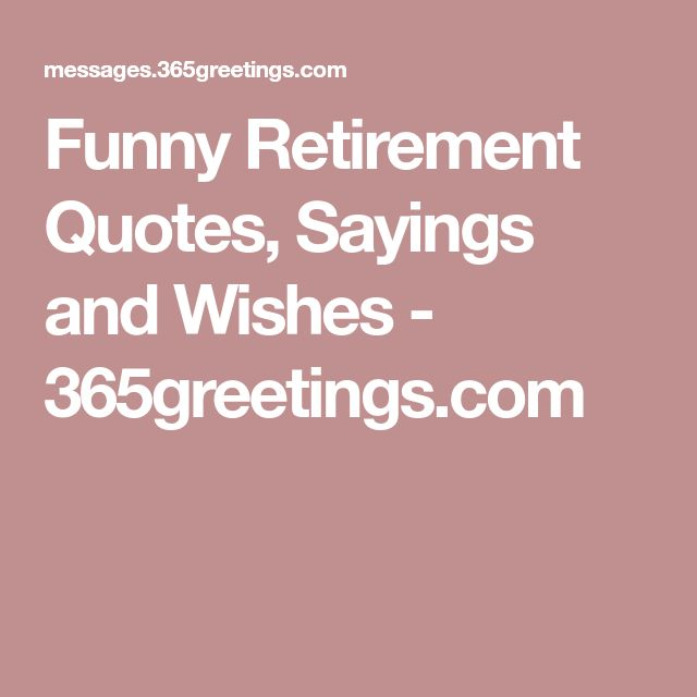 Funny Retirement Quotes: Best 25+ Funny Retirement Wishes Ideas On Pinterest