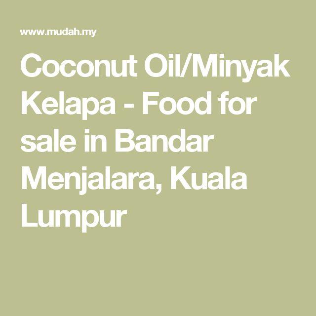 Coconut Oil/Minyak Kelapa - Food for sale in Bandar Menjalara, Kuala Lumpur