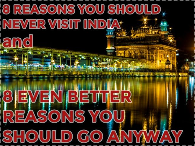 8 Reasons you should never visit India (and 8 even better reasons you should go anyway) - http://troy-story.com/8-reasons-you-should-never-visit-india-and-8-reasons-you-should-go-anyway/ #travel #blog