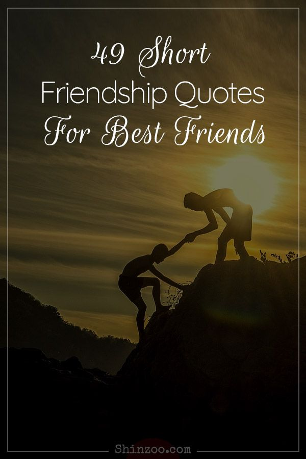 49 Short Friendship Quotes For Best Friends Friendship Quotes Short Friendship Quotes Best Friend Quotes
