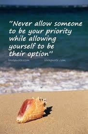 O mejor aun: uno mismo debe ser siempre la prioridad...suena egoista, pero la verdad es q hay q quererse y cuidarse a uno mismo antes de poder cuidar y querer a otro...
