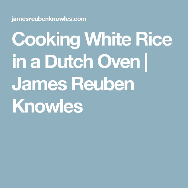 Cooking White Rice in a Dutch Oven | James Reuben Knowles