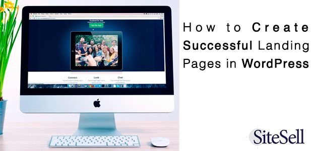 How to Create Successful Landing Pages in WordPress via @sitesell