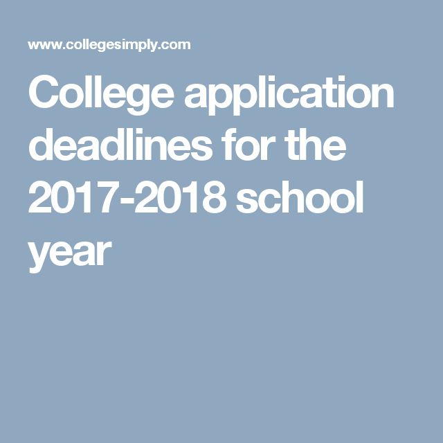 College application deadlines for the 2017-2018 school year