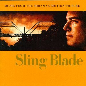 Sling Blade  movie. Uh, huh!!