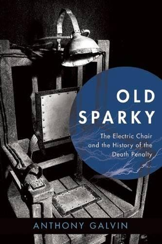 Old Sparky: The Electric Chair and the History of the Death Penalty  Old Sparky The Electric Chair and the History of the Death Penalty