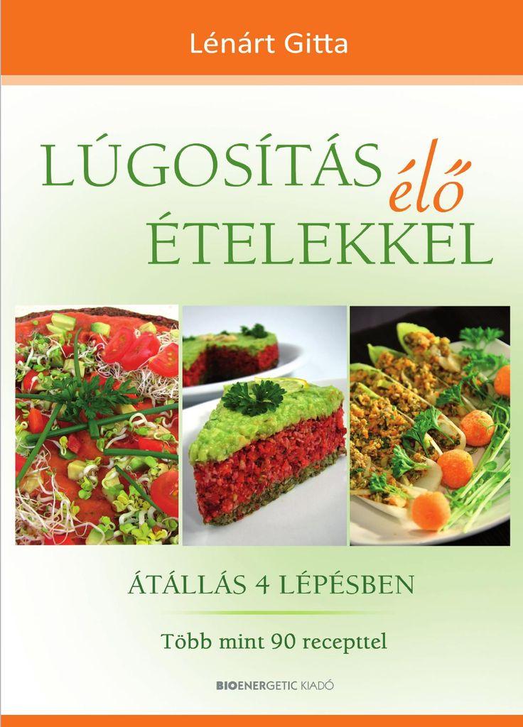 """http://issuu.com/bioenergetic/docs/lugositas_elo_etelekkel/1  Lénárt Gitta: Lúgosítás élő ételekkel  A szerző 4 lépésre bontott, részletes programot nyújt olvasóinak, akik testük öngyógyító és önfenntartó erőit aktivizálva szeretnének átállni a lúgosító étrendre. A folyamatot az elméleti információk mellett praktikus ötletekkel, valamint a nyerskonyha fotókkal gazdagon illusztrált, legfinomabb receptjeivel támogatja. """"Sokan megelégszenek azzal, hogy eddigi étkezési szokásaik megtartása…"""
