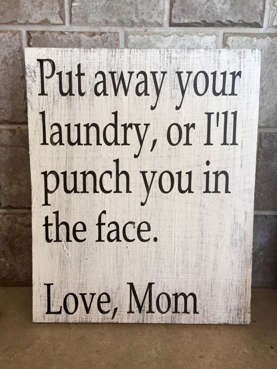 Put away your laundry, or I'll punch you in the face. Love Mom. wood sign…