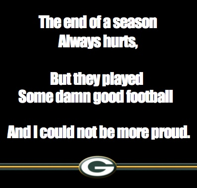 I'm disappointed the season is over. It was still a good run.