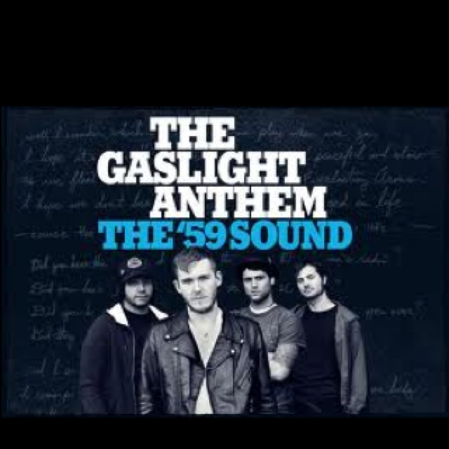 The Gaslight Anthem. Best album ever produced by any band ever. I'm so glad it was the gaslight anthem