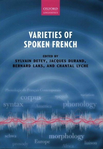 Varieties of spoken French / edited by Sylvain Detey, Jacques Durand, Bernard Laks, and Chantal Lyche