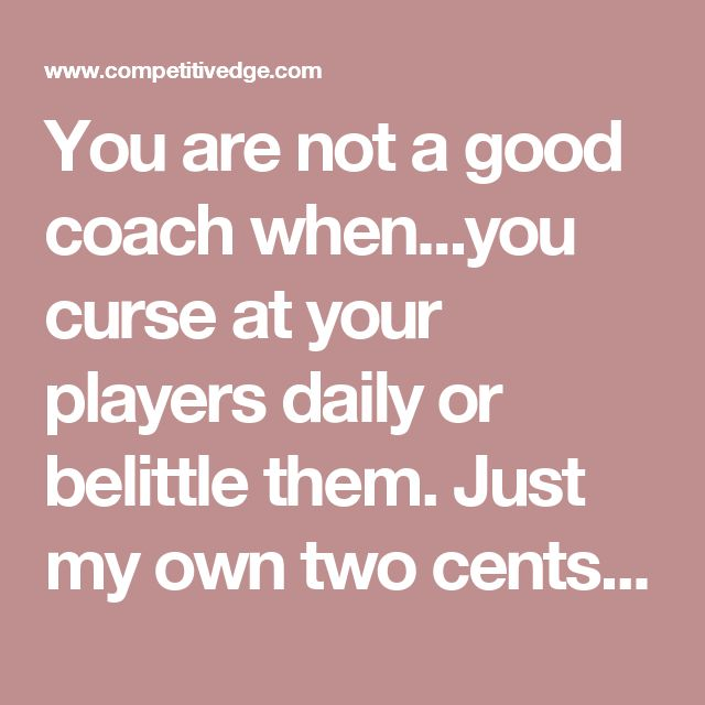You are not a good coach when...you curse at your players daily or belittle them. Just my own two cents. Maybe USA Hockey would like to know.