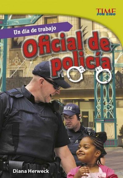 Un dia de trabajo official de policia: Oficial De Policia /Police Officer