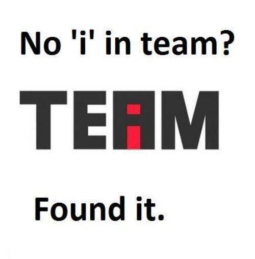 """There's no """"i"""" in team?"""