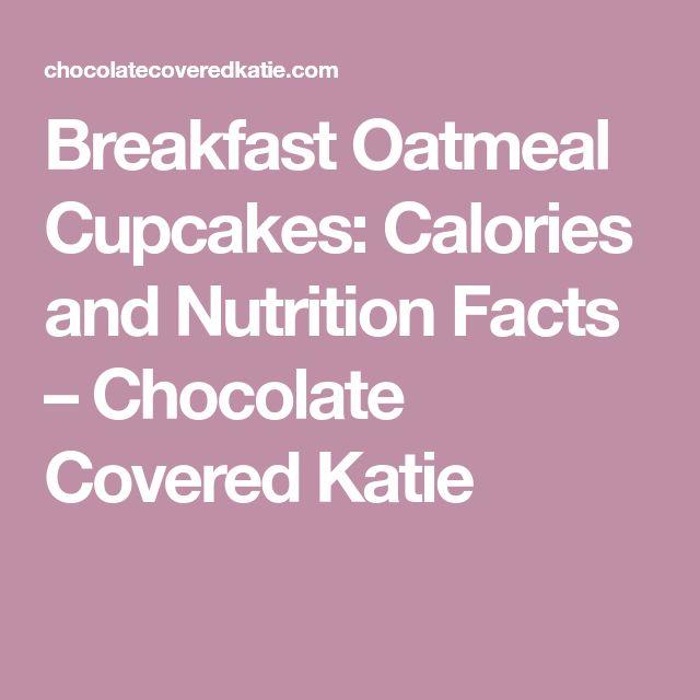 Breakfast Oatmeal Cupcakes: Kalorien und Nährwertangaben – Chocolate Covered K …