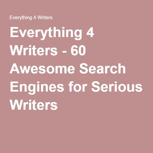 Everything 4 Writers - 60 Awesome Search Engines for Serious Writers
