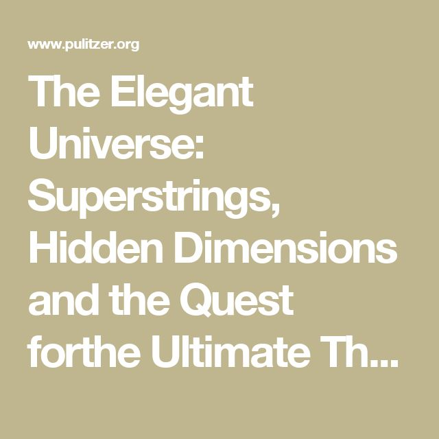 The Elegant Universe: Superstrings, Hidden Dimensions and the Quest forthe Ultimate Theory, by Brian Greene
