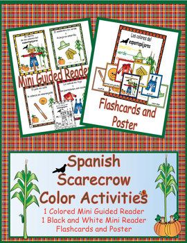 Students can practice learning Spanish colors with these cute scarecrow activities. Included: *Flashcards with the colors: amarilla azul café roja anaranjada verde *Title card to make a vocabulary book *Poster of colors *1 Colored Mini Guided Reader *1 Black and White Mini Guided Reader