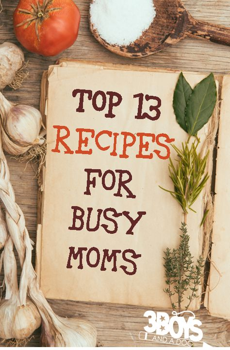 Top 13 Recipes for Busy Moms from 3 Boys and a Dog