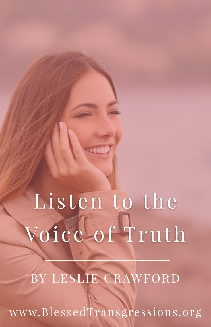 Listen to the Voice of Truth. Christian blog, magazine, God, Jesus, faith, truth, love, advice, blogging, Christianity, blessed transgressions, hope, friendship, hardship, overcoming difficulty, testimony, family, marriage.