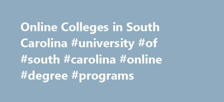 Online Colleges in South Carolina #university #of #south #carolina #online #degree #programs http://minneapolis.remmont.com/online-colleges-in-south-carolina-university-of-south-carolina-online-degree-programs/  # 2016 Directory of Online Colleges and Universities in South Carolina The state of South Carolina has several schools with substantial online learning options. The University of South Carolina offers dozens of online degrees at the bachelor's, master's, and certificate levels…